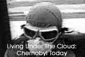 LIVING UNDER THE CLOUD: CHERNOBYL TODAY