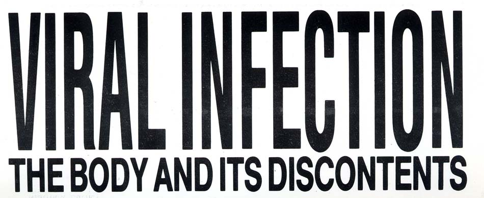VIRAL INFECTION: THE BODY AND ITS DISCONTENTS